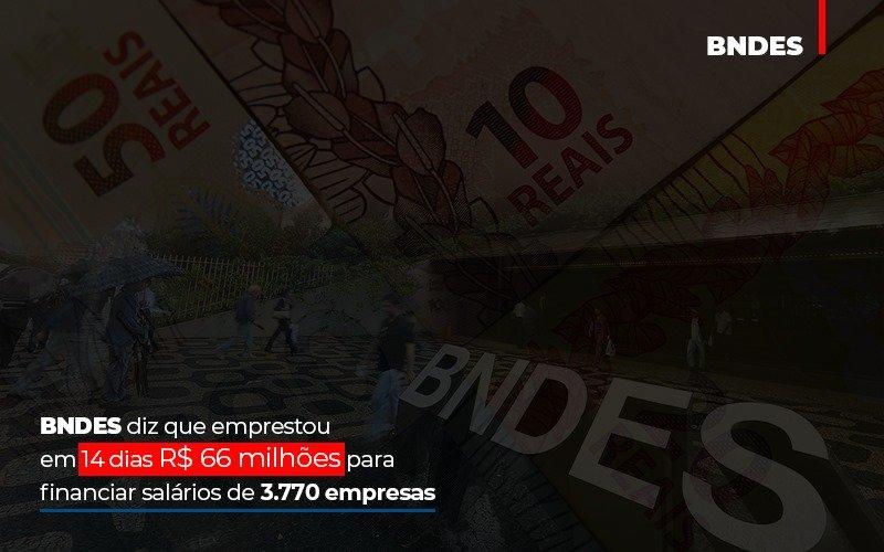 Bndes Dis Que Emprestou Em 14 Dias Rs 66 Milhoes Para Financiar Salarios De 3770 Empresas - Contabilidade no Itaim Paulista - SP   Abcon Contabilidade