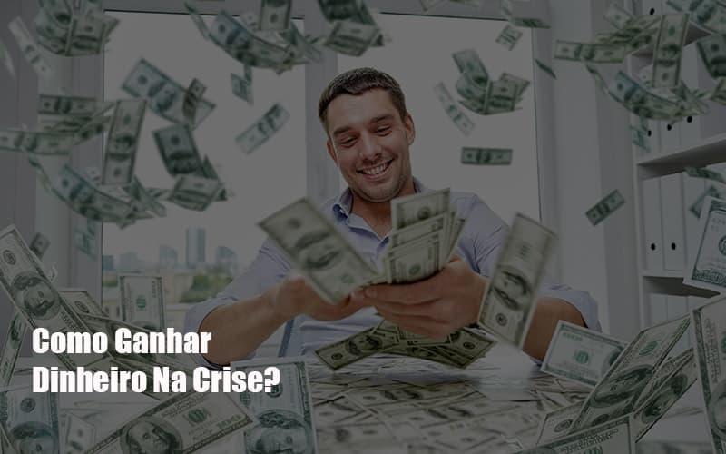 como-ganhar-dinheiro-na-crise