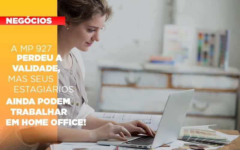a-mp-927-perdeu-a-validade-mas-seus-estagiarios-ainda-podem-trabalhar-em-home-office