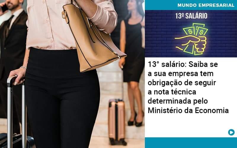 13 Salario Saiba Se A Sua Empresa Tem Obrigacao De Seguir A Nota Tecnica Determinada Pelo Ministerio Da Economica - Quero montar uma empresa