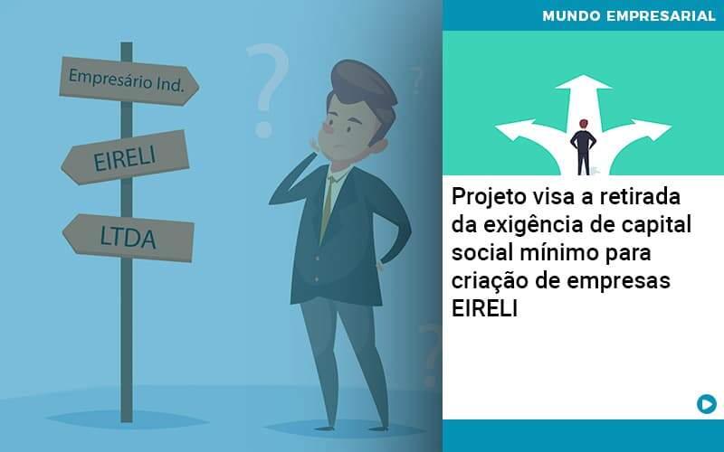 Projeto Visa A Retirada Da Exigência De Capital Social Mínimo Para Criação De Empresas Eireli - Quero montar uma empresa