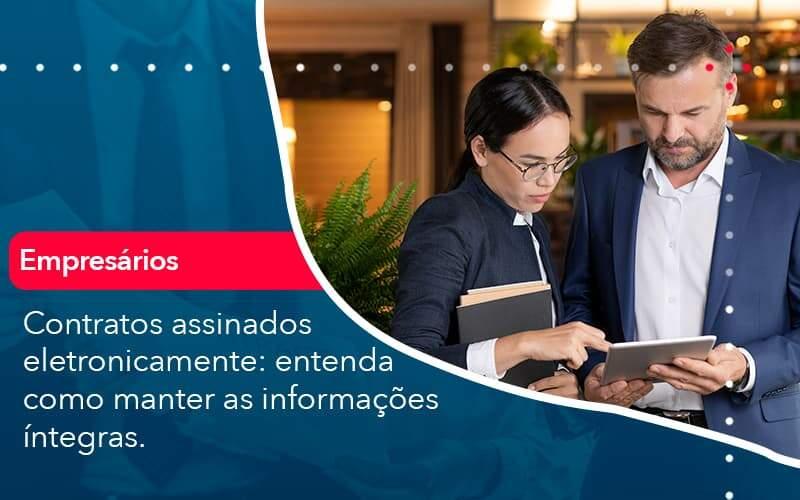 Contratos Assinados Eletronicamente Entenda Como Manter As Informacoes Integras (1) - Quero montar uma empresa