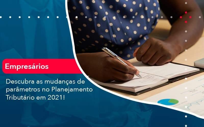 Descubra As Mudancas De Parametros No Planejamento Tributario Em 2021 (1) - Quero montar uma empresa
