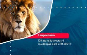 De Atencao A Estas 6 Mudancas Para O Ir 2021 (1) - Quero montar uma empresa
