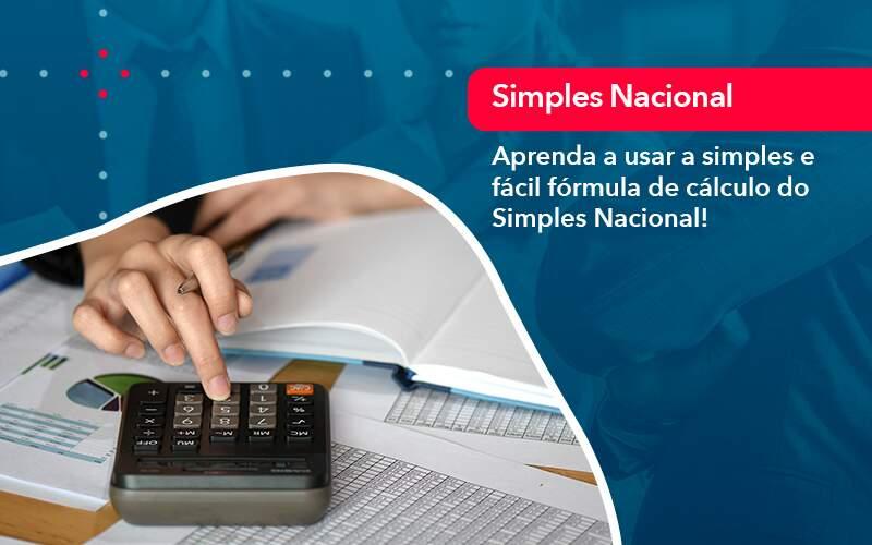 Aprenda A Usar A Simples E Facil Formula De Calculo Do Simples Nacional - Quero montar uma empresa