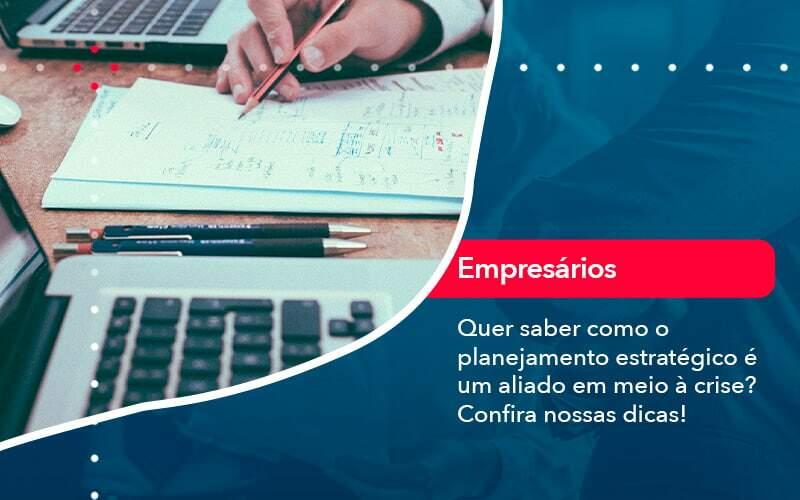 Quer Saber Como O Planejamento Estrategico E Um Aliado Em Meio A Crise Confira Nossas Dicas (2) - Quero montar uma empresa