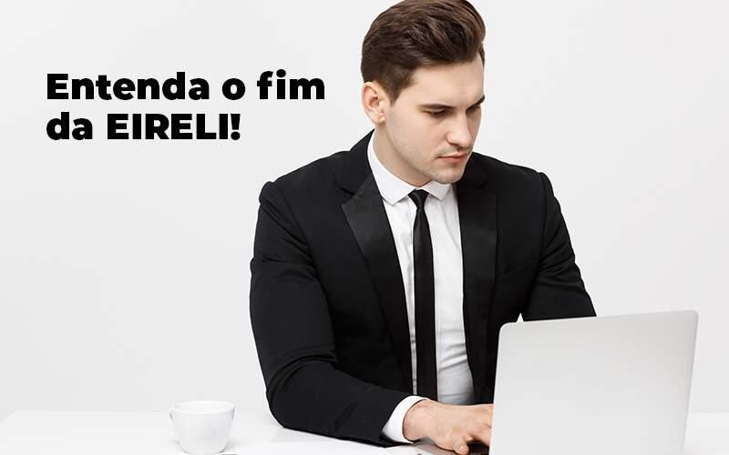 Entenda O Fim Da Eireli Blog (1) - Quero montar uma empresa